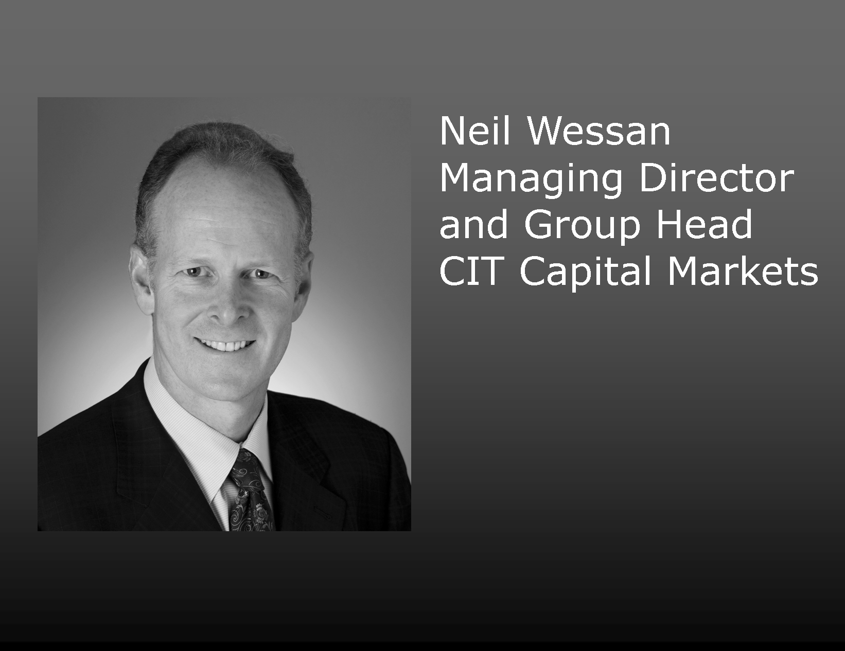 Neil Wessan Appointed New Group Head of CIT Capital Markets